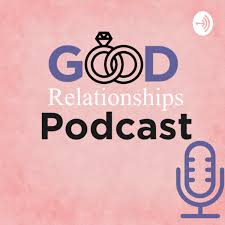 Good Relationships Podcast