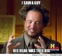 i saw a guy ... - Ancient Aliens Meme Generator Captionator via Relatably.com