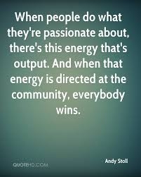 andy stoll quotes quotehd when people do what they re passionate about there s this energy that s output