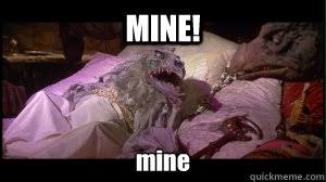 MINE! mine - dark crystal - mine - quickmeme via Relatably.com