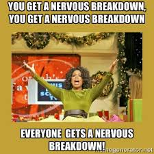 You get a nervous breakdown, you get a nervous breakdown Everyone ... via Relatably.com