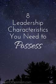 ideas about leadership characteristics if you want to lead others and be successful at it you are going to have to have certain qualities about yourself the good news is even if you don t