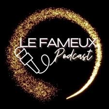 Le Fameux Podcast
