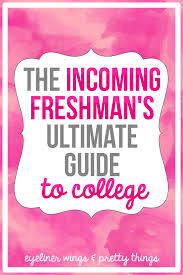 how to prepare for your first year of college the incoming freshman s guide to college everything you need to know before college