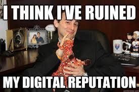 I think I've ruined my digital reputation - Heitner1 - quickmeme via Relatably.com