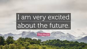 thia megia quote i am very excited about the future  thia megia quote i am very excited about the future