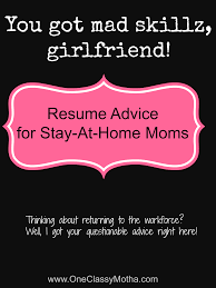 advice friday resume help for the sahm re entering the resume help for the sahm re entering the workforce