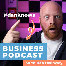 #DanKnows - Business Podcast
