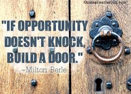 If opportunity doesn't knock, build a door. -Milton Berle | Quotes ...