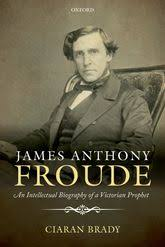 <b>James Anthony Froude</b>: An Intellectual Biography of a Victorian ...