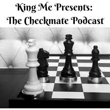 King Me Presents: The Checkmate Podcast