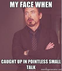 My Face When Caught Up In Pointless Small Talk - Robert Downey ... via Relatably.com