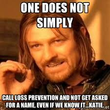 one does not simply call loss prevention and not get asked for a ... via Relatably.com