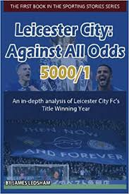 <b>Leicester City</b> 2015/16 : Against All Odds (5000/1): An in-depth ...