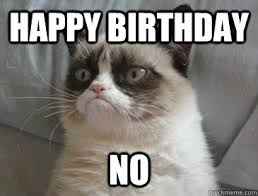 happy birthday no - Misc - quickmeme via Relatably.com