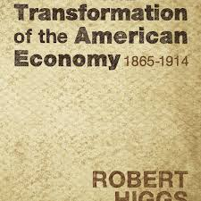 the transformation of the american economy mises the transformation of the american economy 1865 1914 institute