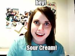 Meme Maker - hey! Sour Cream! Meme Maker! via Relatably.com