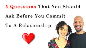 5 questions that you should ask before committing to a 5 questions that you should ask before committing to a relationship