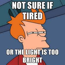 Not Sure If Tired Or The Light Is Too Bright ● Create Meme via Relatably.com