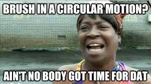 AINT NO BODY GOT TIME FOR DAT memes | quickmeme via Relatably.com
