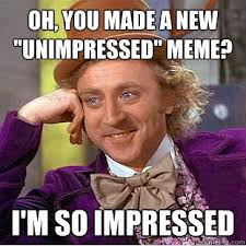 "Oh, you made a new ""unimpressed"" meme? I'm so impressed - Creepy ... via Relatably.com"