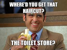 Where'd you get that hairCUT? The Toilet Store? - Toilet store ... via Relatably.com