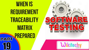 when is rtm requirement traceability matrix prepared software when is rtm requirement traceability matrix prepared software testing interview questions
