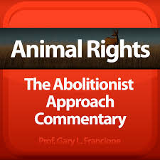 text animal rights the abolitionist approach animal rights the abolitionist approach commentary