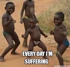 Meme Maker - EVERY DAY I'M SUFFERING Meme Maker! via Relatably.com