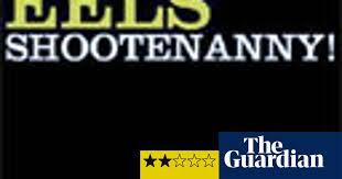 CD: <b>Eels</b>: <b>Shootenanny</b> | Music | The Guardian