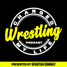 Wrestling Changed My Life(Wrestling Podcast)