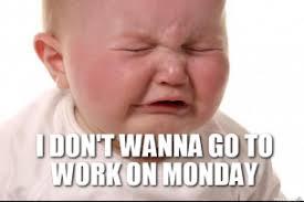 i-dont-wanna-go-to-work-on-monday-thumb.jpg via Relatably.com