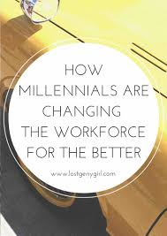 guest post how millennials are changing the workforce for the guest post how millennials are changing the workforce for the better