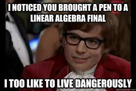 i noticed you brought a pen to a linear algebra final i too like ... via Relatably.com