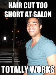 hair cut too short at salon totally works - happy metro-sexual ... via Relatably.com