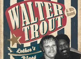 <b>Walter Trout</b> Kicks it up a Notch With <b>Luther's</b> Blues | American Blues ...