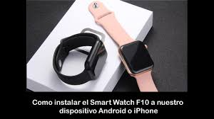 Como instalar Smart Watch F10 a nuestro Android o Iphone - YouTube