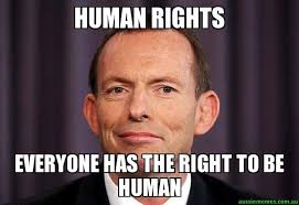 Human Rights - Everyone has the right to be human - Tony Abbott ... via Relatably.com
