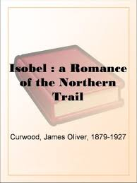 <b>Isobel</b> : a Romance of the Northern Trail - Kindle edition by <b>James</b> ...