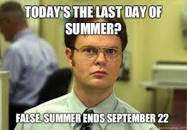 Today's the last day of summer? False. Summer ends September 22 ... via Relatably.com