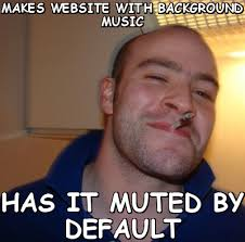 Makes website with background music Has it muted by default (Good ... via Relatably.com
