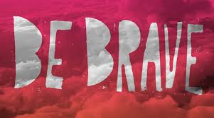 Image result for BE BRAVE