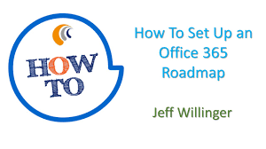 how to video build an office 365 roadmap with jeff willinger build office video