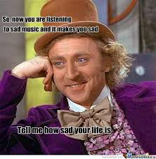Sad?or Mellow Music? @@ Nah I Don't Care by togi007 - Meme Center via Relatably.com