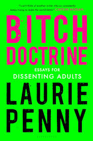 bitch doctrine essays for dissenting adults amazon co uk laurie bitch doctrine essays for dissenting adults amazon co uk laurie penny 9781632867537 books