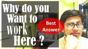 why do you want to work here interview question why do you want to work here interview question