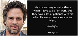 Mark Ruffalo quote  My kids get very upset with me when I leave    AZ Quotes