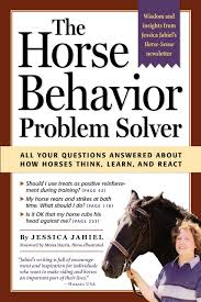 the horse behavior problem solver your questions answered about the horse behavior problem solver your questions answered about how horses think learn and react jessica jahiel moira c harris 0037038175240