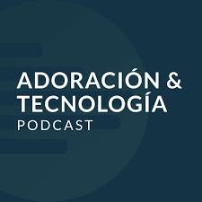 Adoración & Tecnología Podcast