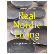 Thames & Hudson <b>Real Nordic Living</b>: Design. Food. Art. Travel ...